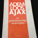 Ademloos Ajax 50 gedenkwaardige wedstrijden
